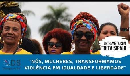 """""""Nós, mulheres, transformamos violência em igualdade e liberdade"""". Entrevista com Rita Sipahi"""
